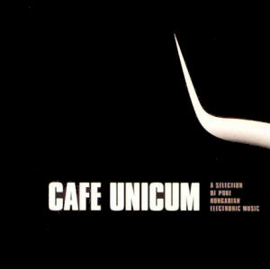 Cafe Unicum (A Selection Of Pure Hungarian Electronic Music) CD