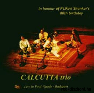 Calcutta Trio - Live in Pesti Vigadó - In Honour of Pt. Ravi Shankars 80th Birthday CD