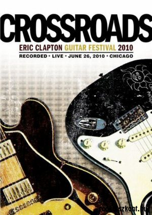 Crossroads - Eric Clapton  Guitar Festival 2010 2DVD