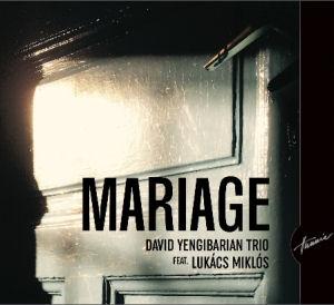 David Yengibarian Trio feat. Lukács Miklós - Mariage CD