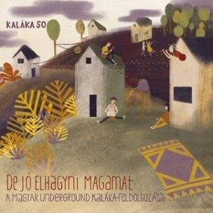 Kaláka 50: De jó elhagyni magamat - A magyar underground Kaláka feldolgozásai CD