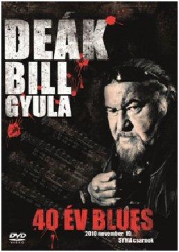 Deák Bill Gyula - 40 év Blues - 2010. november 19. Syma Csarnok DVD