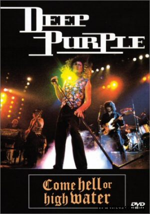 Deep Purple - Come Hell Or High Water DVD