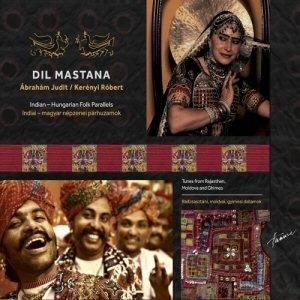 Dil Mastana / ÁbrahámJudit / Kerényi Róbert - Indiai-magyar népi énekpárhuzamok CD