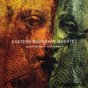 Eastern Boundary Quartet - Eastern Boundary / Keleti határszél CD