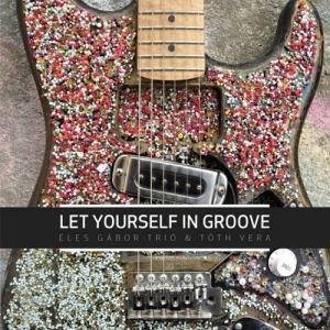 Éles Gábor Trió & Tóth Vera - Let Yourself in Groove CD