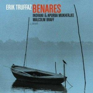 Erik Truffaz - Benares -  Indrani & Apurba Mukherjee, Malcolm Braff CD