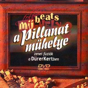 FolkBeats Mű-Hely - A pillanat műhelye - Zenei fúziók a Dürer Kertben DVD