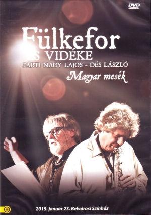 Fülkefor és vidéke-Parti Nagy Lajos-Dés László: Magyar mesék-2015. január 23. Belvárosi Színház DVD