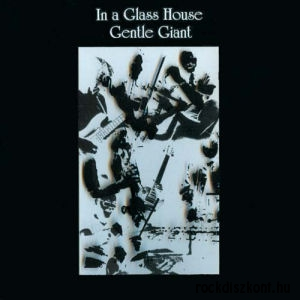 Gentle Giant - In A Glass House (2010 HQ remaster) CD