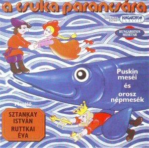 A csuka parancsára - Puskin meséi és orosz népmesék - Mesélők: Sztankay István és Ruttkai Éva CD