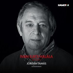 Lev Tolsztoj: Ivan Iljics halála - Jordán Tamás előadásában (Hangoskönyv) Mp3 CD
