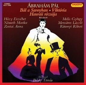 Ábrahám Pál: Bál a Savoyban - Viktória - Hawaii rózsája (részletek) CD