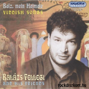 Balázs Fellegi and His Friends - Belz, mein Heimele - Yiddish Songs CD