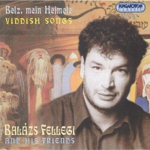 Balázs Fellegi and His Friends - Belz, mein Heimele - Yiddish Songs CD