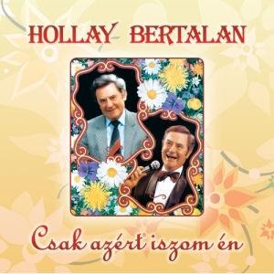 Hollay Bertalan - Csak azért iszom én CD