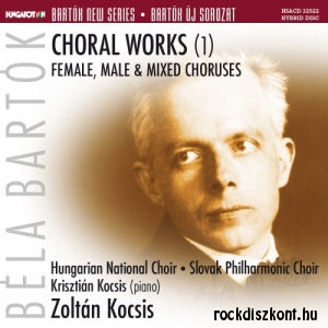 Bartók Béla: Choral Works (1) – Female, Male & Mixed Choruses SACD