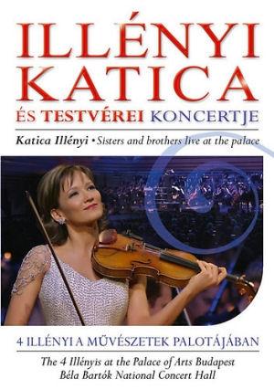 Illényi Katica és testvérei koncertje - 4 Illényi a Művészetek Palotájában DVD