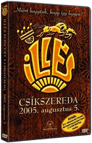 Illés - Miért hagytuk, hogy így legyen? - Csíkszereda, 2005. augusztus 5. DVD