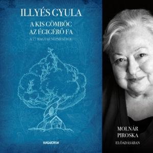Illyés Gyula: A kis gömböc - Az égigérő fa a 77 magyar népmeséből Molnár Piroska előadásában  CD