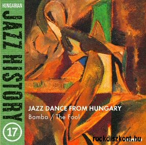 Jazz Dance from Hungary Bamba - The Fool - Hungarian Jazz History 17. CD