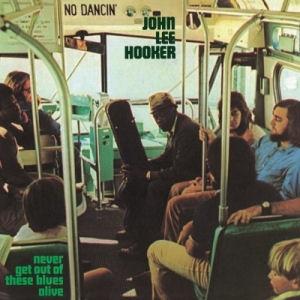 John Lee Hooker - Never Get Out of These Blues Alive (180 gram Vinyl) LP