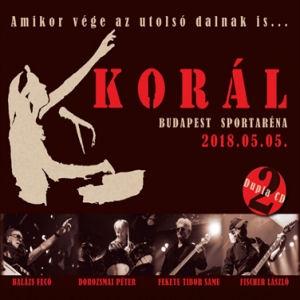 Korál - Amikor vége az utolsó dalnak is... - Budapest Sportaréna, 2018.05.05. - 2CD
