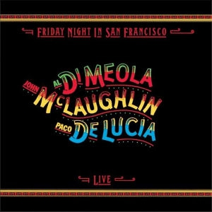 Al Di Meola / John McLaughlin / Paco de Lucía - Friday Night in San Francisco - Live CD
