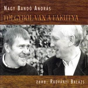Nagy Bandó András - Radványi Balázs - Tölgyből van a fakutya CD