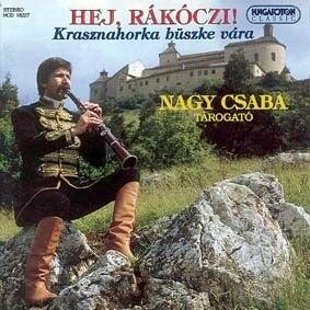 Nagy Csaba - Hej Rákóczi! - Krasznahorka büszke vára CD