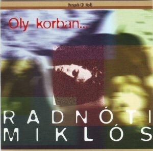 Oly korban ... - Radnóti Miklós versei CD