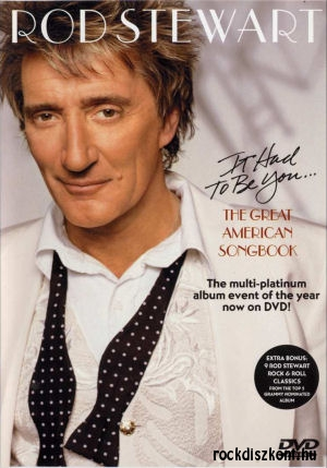 Rod Stewart - It Had to Be You - The Great American Songbook DVD