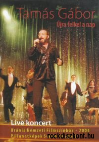 Tamás Gábor - Újra felkel a nap - Live koncert - Uránia Nemzeti Filmszínház 2004 DVD