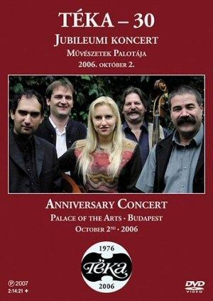 Téka - 30 - Jubileumi koncert - Művészetek Palotája 2006. október 2. - DVD
