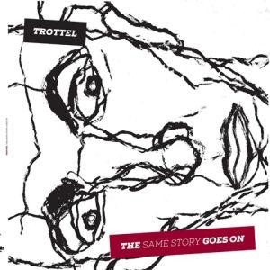 Trottel - The Same Story Goes On (Vinyl) LP