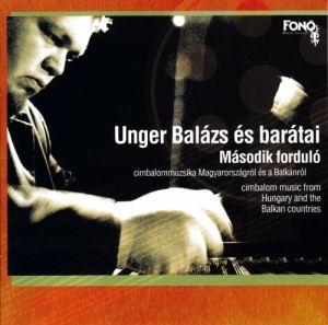 Unger Balázs és Barátai - Második forduló - Cimbalommuzsika Magyarországról és a Balkánról CD