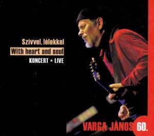 Varga János Project - Varga János 60: Szívvel, lélekkel (With Heart and Soul) Live 2CD
