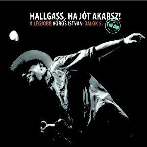 Vörös István - Hallgass, ha jót akarsz! - A legjobb Vörös István dalok 5. (+ 1 új dal) CD