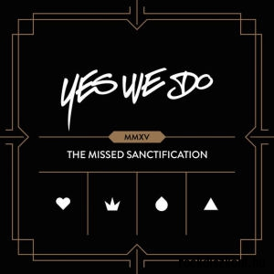 Yes We Do - The Missed Sanctification (MMXV) CD